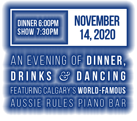 An evening of dinner, drinks and dancing featuring Calgary's world-famous Aussie Rules Piano Bar
